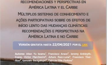 MÚLTIPLES SISTEMAS DE CONOCIMIENTO Y ACCIONES PARTICIPATIVAS EN LOS EFECTOS DE INICIO LENTO DEL CAMBIO CLIMÁTICO: RECOMENDACIONES Y PERSPECTIVAS EN AMÉRICA LATINA Y EL CARIBE